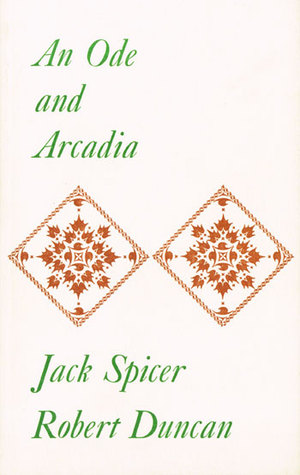 An Ode & Arcadia by Jack Spicer