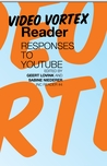 Video Vortex Reader: Responses to YouTube (INC Reader #4)