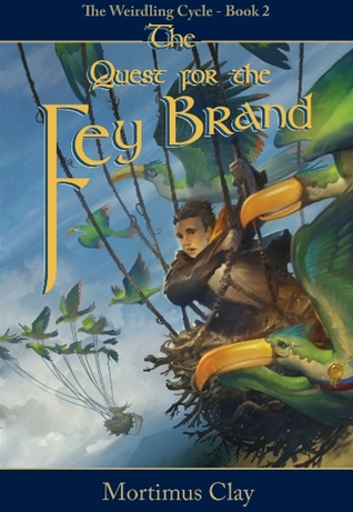 The Quest for the Fey Brand by Mortimus Clay aka C. R. Wiley