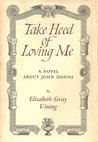 Take Heed of Loving Me: a Novel about John Donne