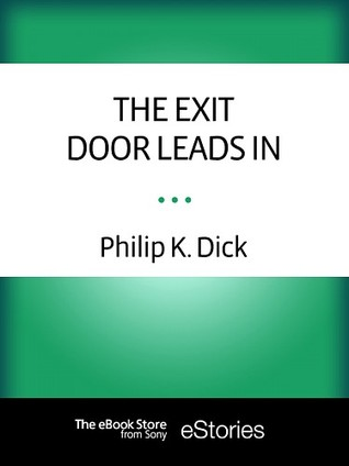 The Exit Door Leads In by Philip K. Dick
