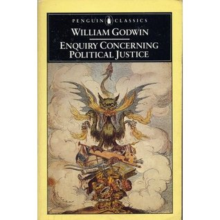 Enquiry Concerning Political Justice And Its Influence On Modern Morals And Happiness (Penguin Classics)