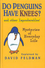 Do Penguins Have Knees & Other Imponderables/Mysteries Of Everyday Life