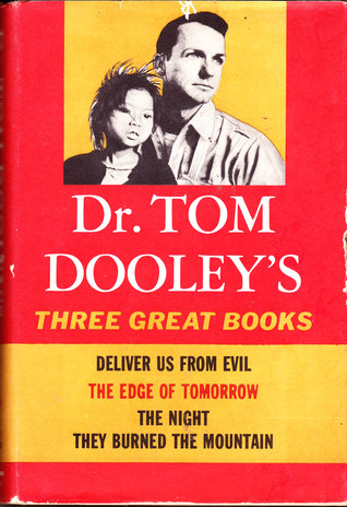 Free Download Dr. Tom Dooley's Three Great Books: Deliver Us From Evil, The Edge Of Tomorrow And The Night They Burned The Mountain by Thomas A. Dooley ePub