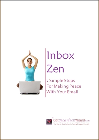 Inbox Zen: 7 Simple Steps For Making Peace With Your Email