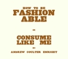 How to Be Fashionable or Consume Like Me