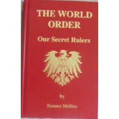 The World Order: Our Secret Rulers