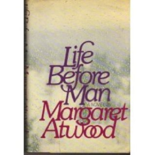 Life Before Man by Margaret Atwood