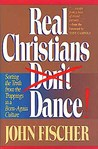 Real Christians Don't Dance!: Sorting the Truth from the Trappings in a Born-Again Culture