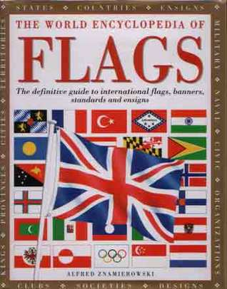 The World Encyclopedia Of Flags by Alfred Znamierowski