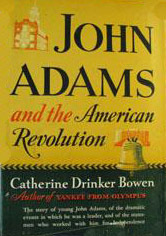 John Adams and the American Revolution by Catherine Drinker Bowen