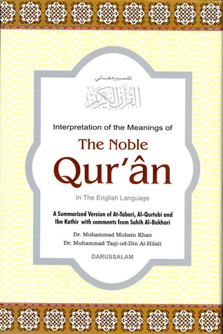 Interpretation of the meanings of the Noble Qur'an in the English language: A summarized version of At-Tabari, Al-Qurtubi and Ibn Kathir with comments from Sahih Al-Bukhari