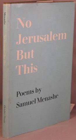 No Jerusalem but this;: Poems