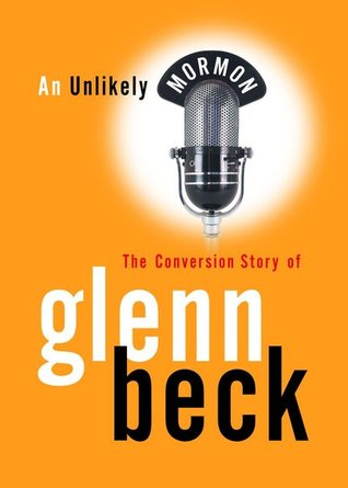 An Unlikely Mormon by Glenn Beck