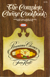 The Complete Cheese Cookbook (Everything From Legend to Recipes From the Cheesemakers)