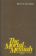 The Mortal Messiah by Bruce R. McConkie