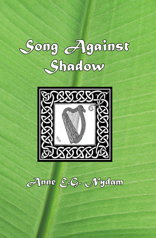 Song Against Shadow by Anne E.G. Nydam
