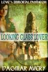 Looking Glass Lover (Loves Immortal Pantheon Vol. 2)