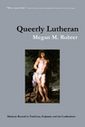 Queerly Lutheran: Ministry Rooted in Tradition, Scripture and the Confessions