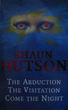 The Abduction The Visitation Come The Night by Shaun Hutson