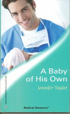 A Baby of His Own (Harlequin Medical Romance 265) (Bachelor Dads)