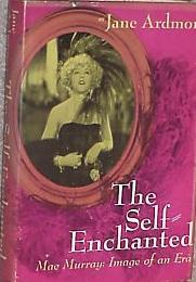 The Self-Enchanted : Mae Murray, Image of an Era