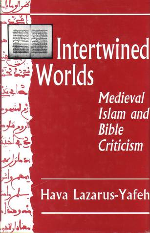 Intertwined Worlds: Medieval Islam And Bible Criticism