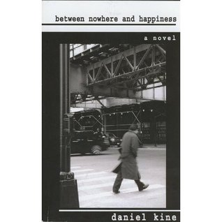 Between Nowhere and Happiness by Daniel Kine