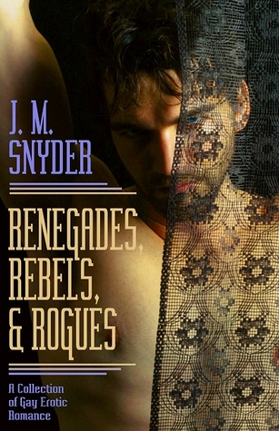 Renegades, Rebels, & Rogues by J.M. Snyder