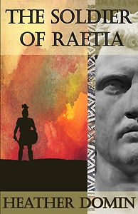 The Soldier of Raetia by Heather Domin