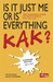 Is It Just Me Or Is Everything Kak? by Tim Richman