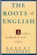 The Roots of English by Robert Claiborne