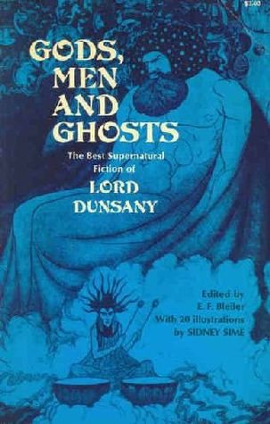 Download Gods, Men and Ghosts: The Best Supernatural Fiction of Lord Dunsany by Lord Dunsany, E.F. Bleiler, S.H. Sime ePub