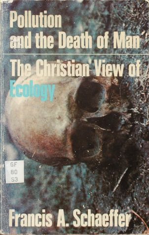 Pollution and the Death of Man by Francis August Schaeffer