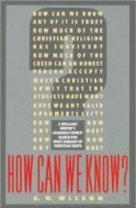 How Can We Know? by A.N. Wilson