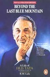 Beyond The Last Blue Mountain: A Life Of J. R. D. Tata