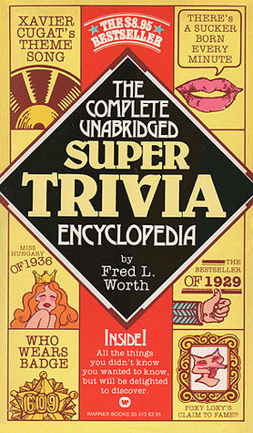 The Complete Unabridged Super Trivia Encyclopedia by Fred L. Worth
