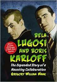 Karloff and Lugosi: The Story of a Haunting Collaboration, with a Complete Filmography of Their Films Together