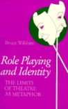 Role Playing and Identity: The Limits of Theatre as Metaphor