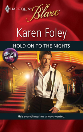 Hold on to the Nights (Dressed to Thrill #3) by Karen Foley