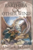 Tales From Earthsea & The Other Wind by Ursula K. Le Guin