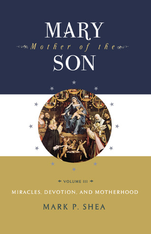 Mary, Mother of the Son, Volume III by Mark P. Shea
