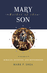 Mary, Mother of the Son, Volume III: Miracles, Devotion and Motherhood