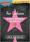 True Confessions of a Hollywood Starlet by Lara Deloza