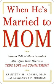 When He's Married to Mom: How to Help Mother-Enmeshed Men Open Their Hearts to True Love and Commitment