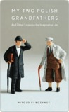 My Two Polish Grandfathers: And Other Essays on the Imaginative Life