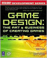 Game Design: The Art and Business of Creating Games
