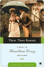 These Three Remain: A Novel of Fitzwilliam Darcy, Gentleman