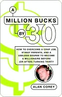 A Million Bucks by 30: How to Overcome a Crap Job, Stingy Parents, and a Useless Degree to Become a Millionaire Before (or After) Turning Thirty