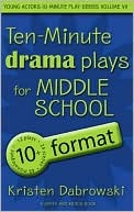 Ten-Minute Drama Plays for Middle School/10+ Format Volume 7